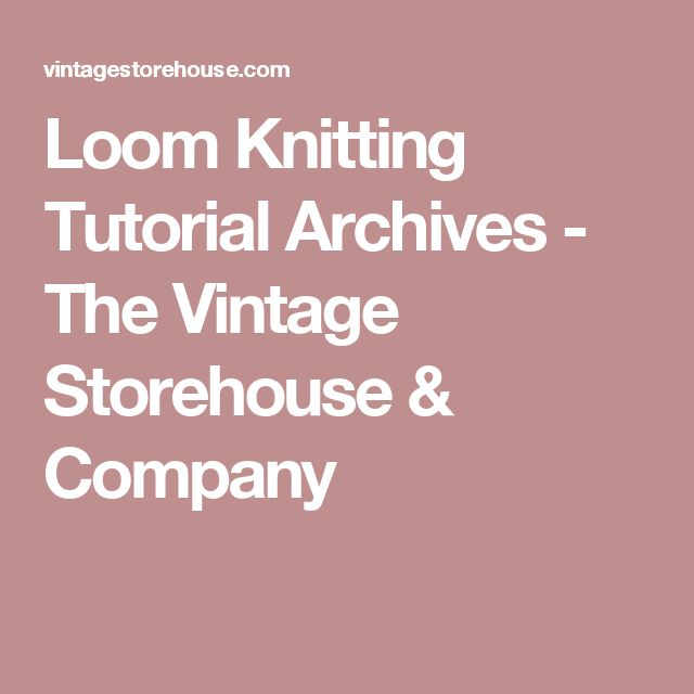 Loom Knitting Tutorial Archives - The Vintage Storehouse & Company