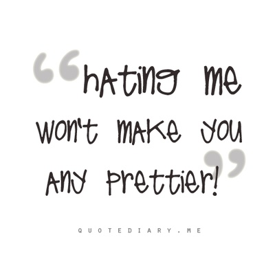 This is so true! I hate when ppl hate on ppl :/ Girls u are all so beautiful! Who else hates this?