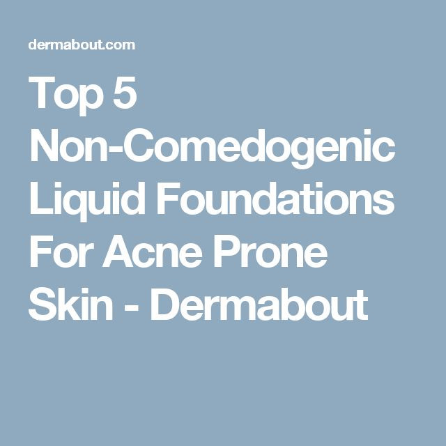 Top 5 Non-Comedogenic Liquid Foundations For Acne Prone Skin - Dermabout