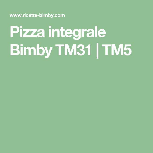 Pizza integrale Bimby TM31 | TM5