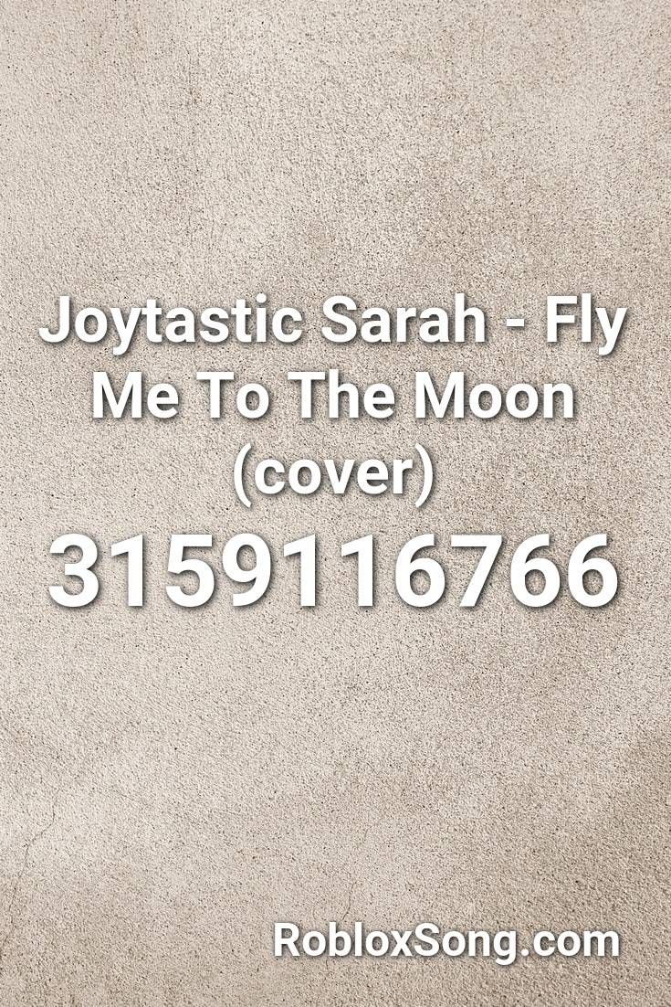 Joytastic Sarah Fly Me To The Moon Cover Roblox Id Roblox Music Codes Roblox Sarah Cover