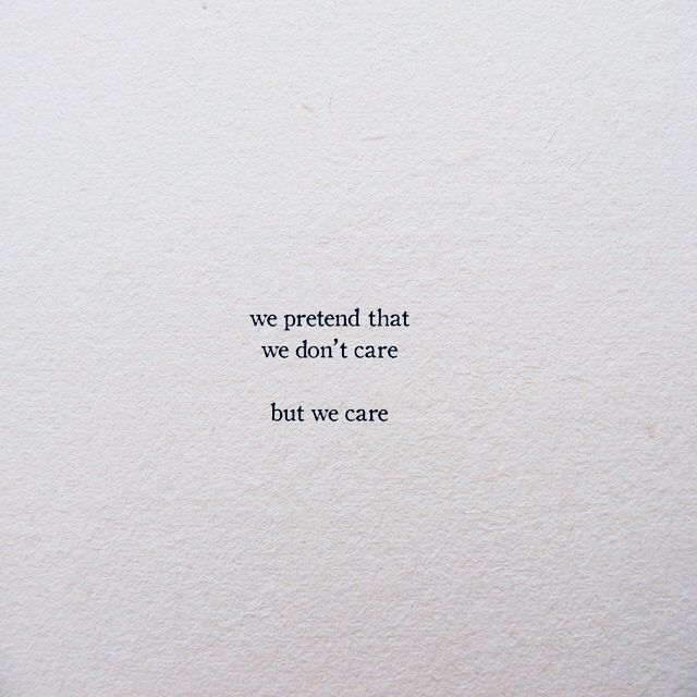 And So The Pretending Stops Cause There Is No More Care Pretending Quotes Ego Quotes Words Quotes