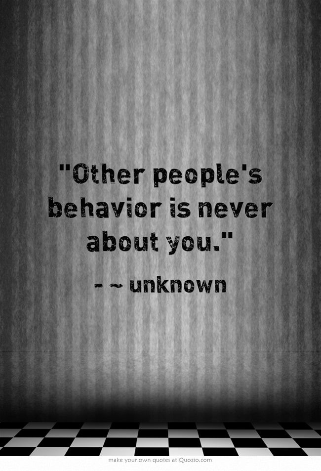 Other people's behavior is never about you.  Narcissistic Abuse Recovery.