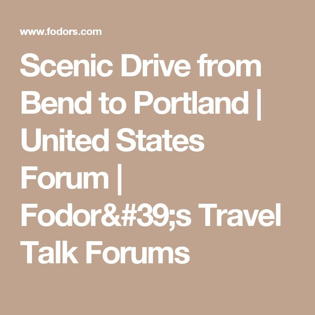 Scenic Drive from Bend to Portland | United States Forum | Fodor's Travel Talk Forums