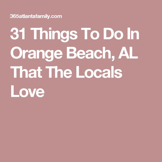 31 Things To Do In Orange Beach, AL That The Locals Love