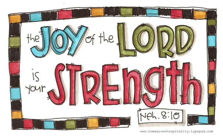 "The joy of the Lord is your strength. Nehemiah 8:10   ~""Joy is a celebration of the heart that comes from the depth of my soul.  It is the knowledge that my heavenly Father loves me and will always take care of me.""~"