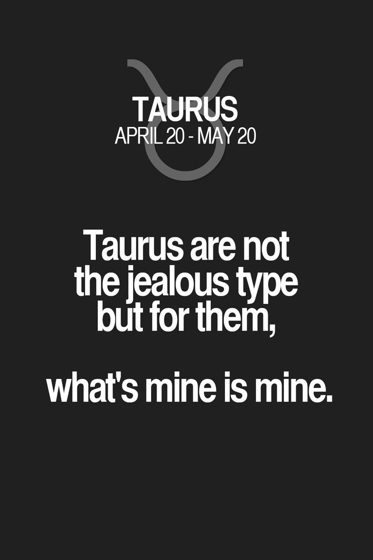 Taurus are not the jealous type but for them, what's mine is mine. Taurus | Taurus Quotes | Taurus Zodiac Signs