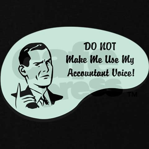 I have an accountant voice, but I try to leave it at work.