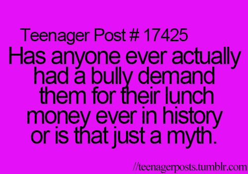 Teenager Posts- Like seriously! Nobody does that! Maybe a long time ago but now we have bank accounts!