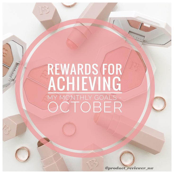 Rewards for Achieving my Monthly Goals – October – Product Reviewer NW