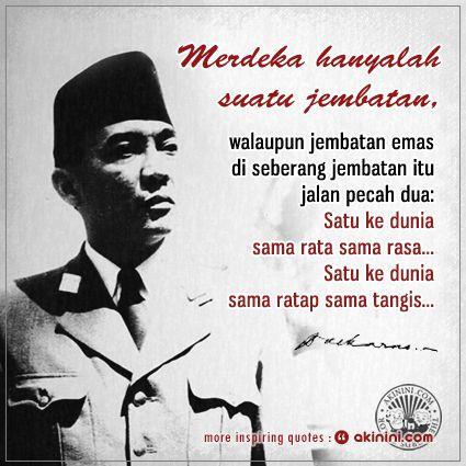 """Merdeka hanyalah sebuah jembatan,  Walaupun jembatan emas.., di seberang jembatan itu jalan pecah dua:  satu ke dunia sama rata sama rasa..,  satu ke dunia sama ratap sama tangis!""  #Soekarno #Indonesia"