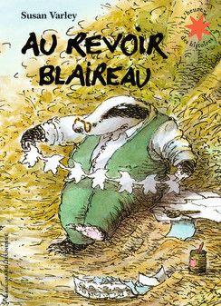 Au revoir, Blaireau, Susan Varley. Une histoire pour aborder la mort d'un être cher. Dès 3 ans, 5 euros.