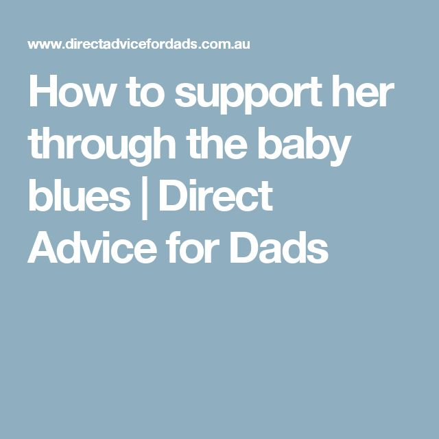 How to support her through the baby blues | Direct Advice for Dads