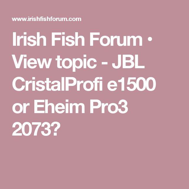 Irish Fish Forum • View topic - JBL CristalProfi e1500 or Eheim Pro3 2073?