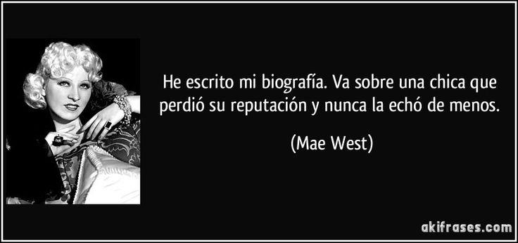 He escrito mi biografía. Va sobre una chica que perdió su reputación y nunca la echó de menos. (Mae West)