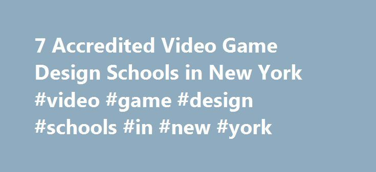 7 Accredited Video Game Design Schools in New York #video #game #design #schools #in #new #york http://oregon.nef2.com/7-accredited-video-game-design-schools-in-new-york-video-game-design-schools-in-new-york/  # Find Your Degree Video Game Design Schools In New York There are 7 accredited video game design schools in New York for faculty who teach video game design classes to choose from. Below are statistics and other relevant data to help analyze the state of video game design and video…