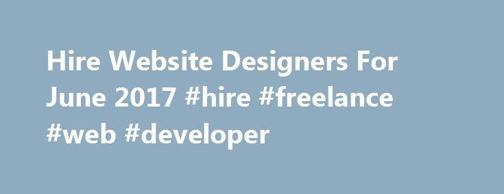 Hire Website Designers For June 2017 #hire #freelance #web #developer http://delaware.remmont.com/hire-website-designers-for-june-2017-hire-freelance-web-developer/  # Hire the best Website Designers Finding Website Designers on Freelancer When considering the term 'website design' more often consumers reference the process of creating visual elements of a website for distribution to end-users, via the internet. The color s chemes. typography or fonts. imagery, layout and overall graphical…