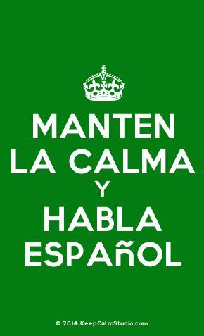 'Manten La Calma Y Habla Español' made on Keep Calm Studio: Create your own custom 'Manten La Calma Y Habla Español' posters » Keep Calm Studio