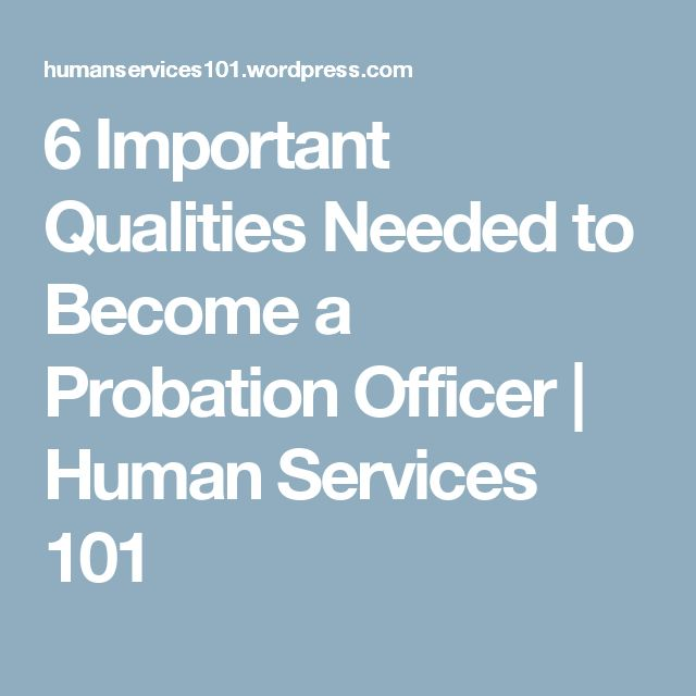 6 Important Qualities Needed to Become a Probation Officer | Human Services 101