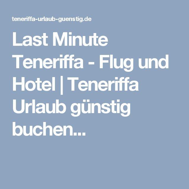 Last Minute Teneriffa - Flug und Hotel | Teneriffa Urlaub günstig buchen...