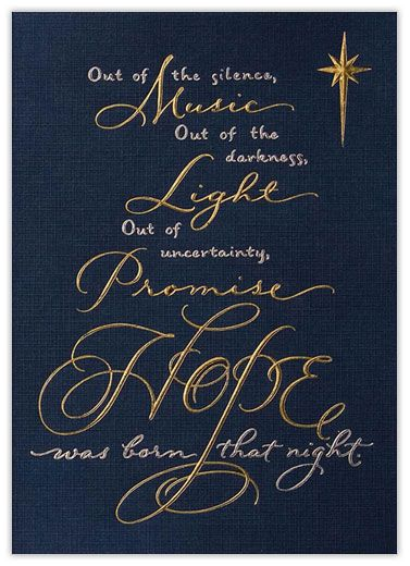 Out of the silence, MUSIC.  Out of the darkness,LIGHT.  Out of uncertainty,PROMISE.....HOPE was born that night.