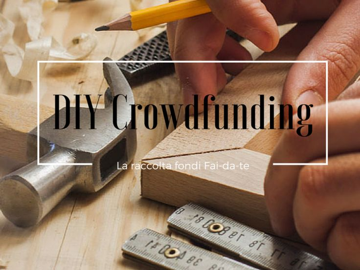 Il crowdfunding indipendente: Do-it-yourself!