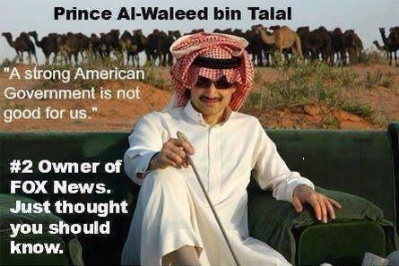 "The No. 2 owner of Fox News is Prince Alwaleed bin Talal, who said, ""A strong American Government is not good for us."""