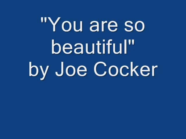 Joe Cocker - You are so Beautiful   Our special song!
