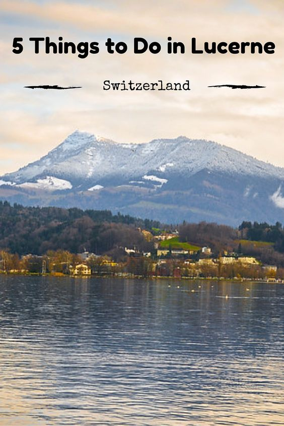 5 Things to do in Lucerne, Switzerland. We had an unbelievable trip and the scenery is out of this world.