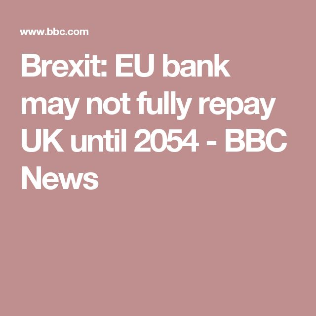 Brexit: EU bank may not fully repay UK until 2054 - BBC News
