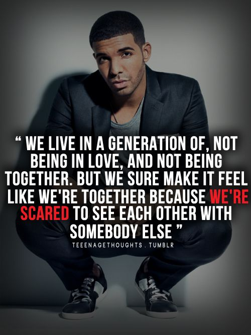 Drake Sad Love Quotes Tumblr: We Live In A Generation Of Not Being In Love And Not Being