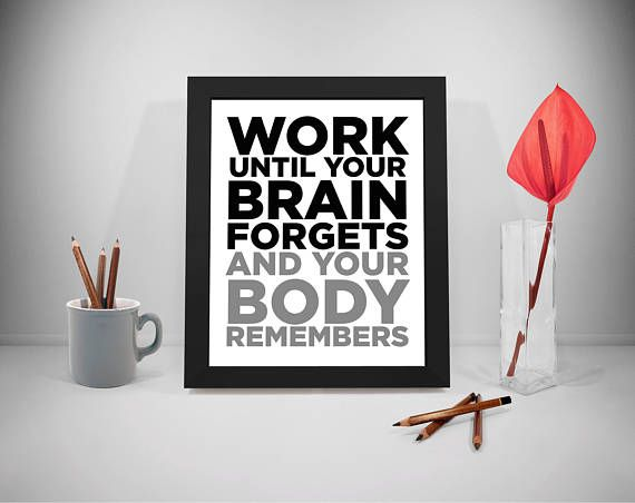 Work Until Your Brain Forget And Your Body Remember Quote