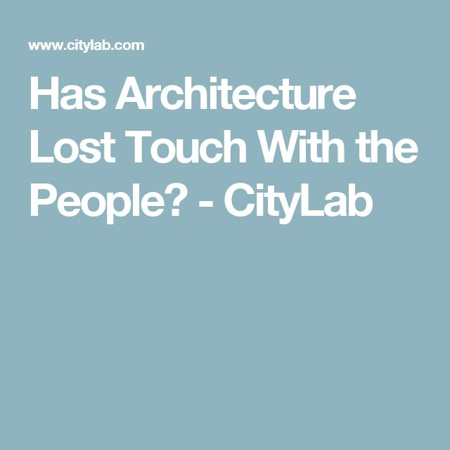Has Architecture Lost Touch With the People? - CityLab