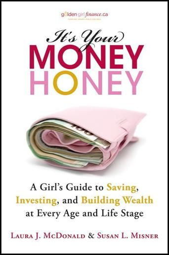 It's Your Money, Honey: A Girl's Guide to Saving, Investing, and Building Wealth at Every Age and Life Stage by Laura McDonald and Susan Misner - Conversational, irreverent, and intelligent, this guide to wealth creation, wealth management, and financial protection as it relates to women and their families provides exactly the kind of advice that smart women today need to know in order to take charge of their finances. (Bilbary Town Library: Good for Readers, Good for Libraries)