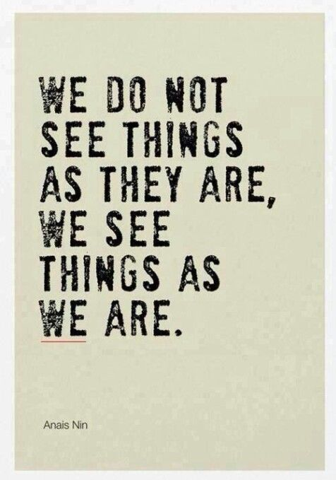 """A N A Ï S    N I N's    Wisdom.... """" WE DO NOT SEE THINGS   AS   THEY   ARE...WE   SEE THINGS    AS    W E      ARE.......""""."""