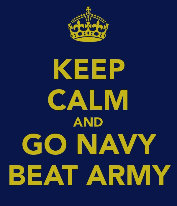 go navy beat army pictures | KEEP CALM AND GO NAVY BEAT ARMY - KEEP CALM AND CARRY ON Image ...