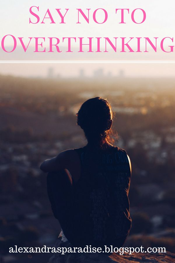 What it means to overthink?    Overthinking means that you think too much. Simple definition. I recognise that in some situations I...