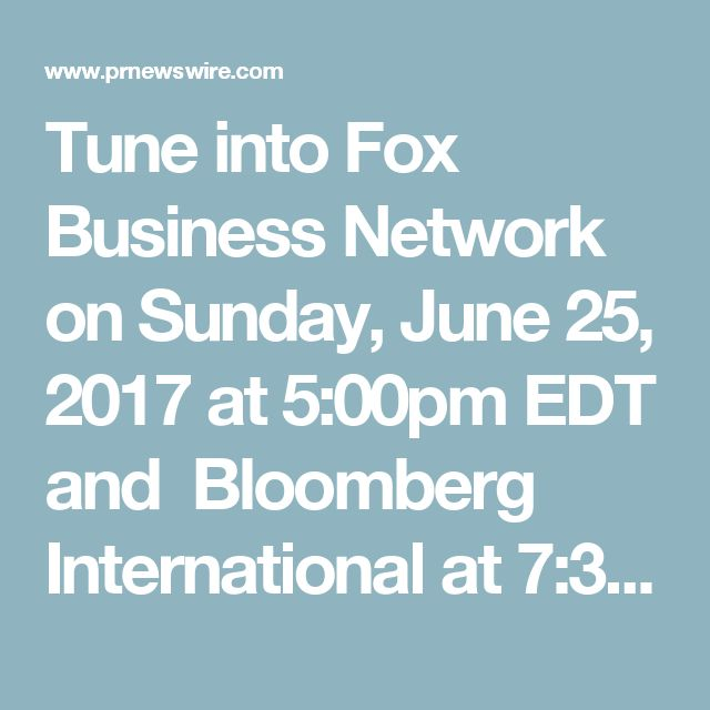Tune into Fox Business Network on Sunday, June 25, 2017 at 5:00pm EDT and Bloomberg International at 7:30am GMT.