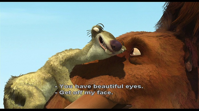 Ice Age. I use this line soo many times -especially when in someones face.