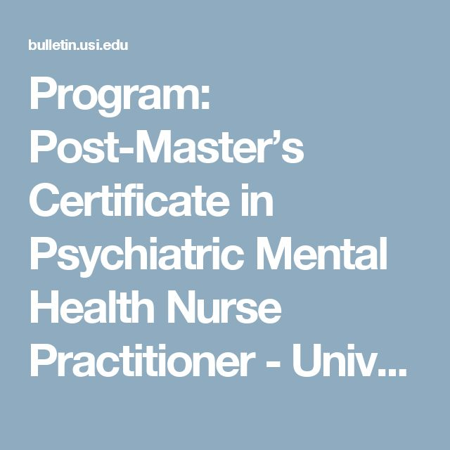 Program: Post-Master's Certificate in Psychiatric Mental Health Nurse Practitioner - University of Southern Indiana - Acalog ACMS™