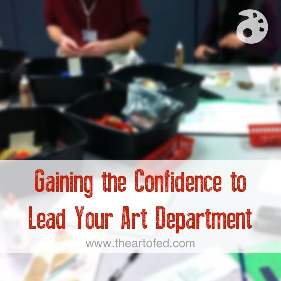 Gaining the Confidence to Lead Your Art Department