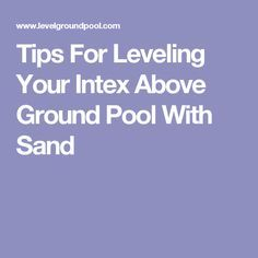 Tips For Leveling Your Intex Above Ground Pool With Sand