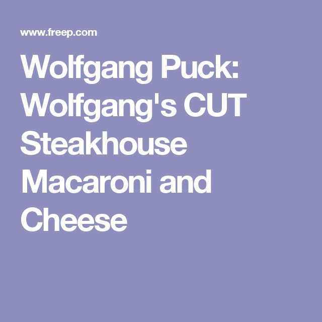 Wolfgang Puck: Wolfgang's CUT Steakhouse Macaroni and Cheese