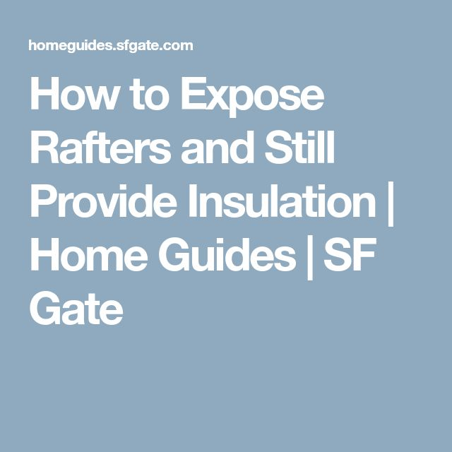 How to Expose Rafters and Still Provide Insulation | Home Guides | SF Gate