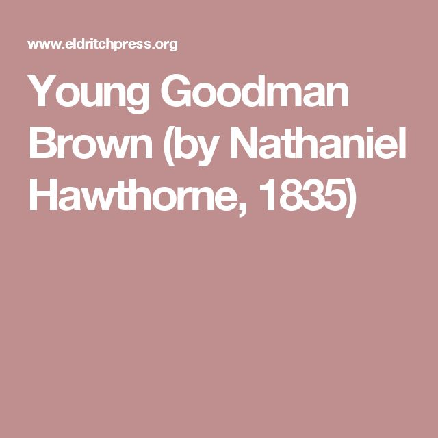 an analysis of the young goodman brown by nathaniel hawthorne By nathaniel hawthorne  literary devices in young goodman brown  in the  autobiographical sketch that opens the scarlet letter, hawthorne made his.