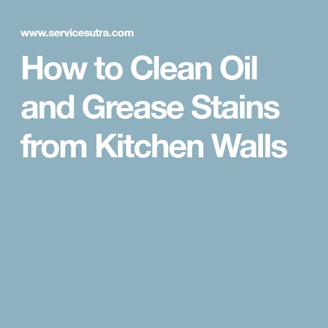 How to Clean Oil and Grease Stains from Kitchen Walls