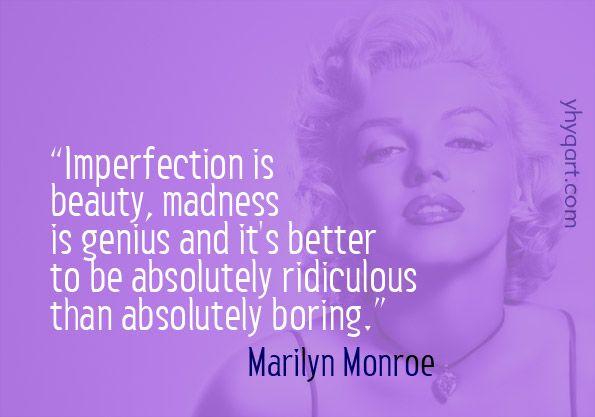 """""""La imperfección es belleza, la locura es genialidad y es mejor ser absolutamente ridículo que absolutamente aburrido"""", Marilyn Monroe"""