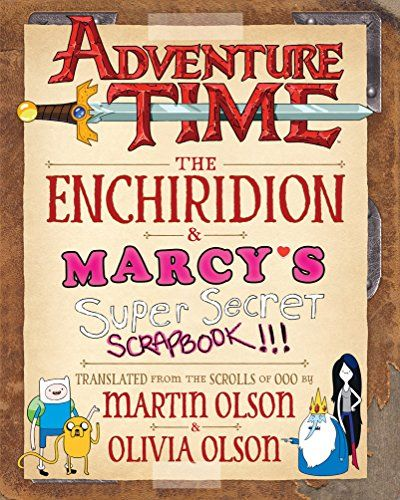 Adventure Time: The Enchiridion & Marcy's Super Secret Scrapbook!!! by Martin Olson