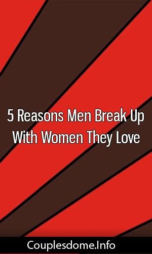 Why do men break up with women they love