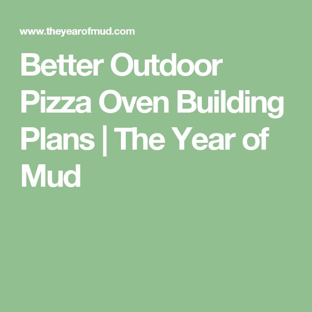 Better Outdoor Pizza Oven Building Plans | The Year of Mud